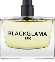 Духи, Парфюмерия, косметика Blackglama Blackglama Epic - Парфюмированная вода (тестер без крышечки)