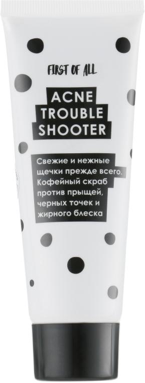 Кофейный скраб против прыщей, черных точек и жирного блеска - First of All Acne Trouble Shooter