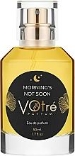 Духи, Парфюмерия, косметика Votre Parfum Morning's Not Soon - Парфюмированная вода