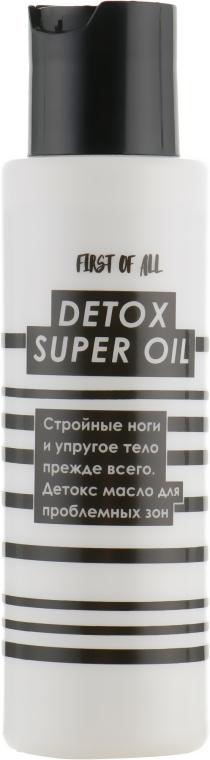 Масло для проблемных зон - First of All Detox Super Oil