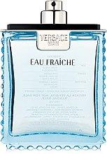 Парфумерія, косметика Versace Man Eau Fraiche - Туалетна вода (тестер без кришечки)