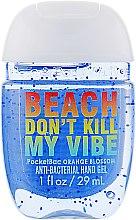 "Духи, Парфюмерия, косметика Антибактериальный гель для рук ""Beach Don't Kill My Vibe Orange Blossom"" - Bath and Body Works Anti-Bacterial Hand Gel"